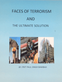 Faces of Terrorism and The Ultimate Solution. By: Prit Paul Singh Bambah
