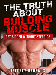 The Truth About Building Muscle: Get Bigger Without Steroids