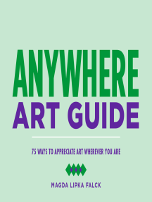 Anywhere Art Guide: 75 Ways to Appreciate Art Wherever You Are