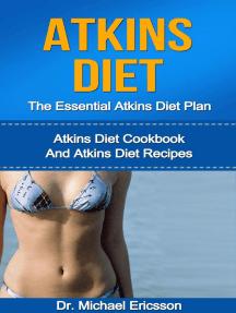 Atkins Diet: The Essential Atkins Diet Plan: Atkins Diet Cookbook And Atkins Diet Recipes