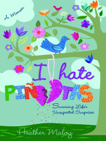 I Hate Piñatas: Surviving Life's Unexpected Surprises