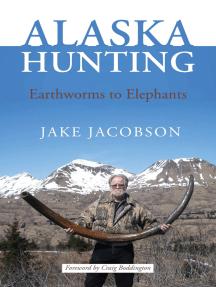Alaska Hunting: Earthworms to Elephants