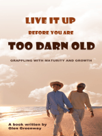Live It Up Before You are Too Darn Old