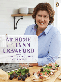 At Home with Lynn Crawford: 200 Of My Favourite Recipes