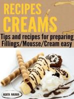 CREAMS RECIPES - Preparing delicious creams and mousses (Fast, Easy & Delicious Cookbook, #1)