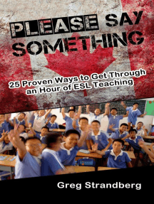 Please Say Something! 25 Proven Ways to Get Through an Hour of ESL Teaching: Teaching ESL, #3