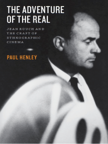 The Adventure of the Real: Jean Rouch and the Craft of Ethnographic Cinema