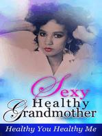 Sexy Healthy Grandmother, Healthy You Healthy Me