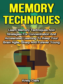 Memory Techniques: Learn Memory Techniques And Strategies For Concentration And Accelerated Learning To Keep Your Brain Agile, Sharp And Forever Young.
