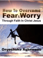 How To Overcome Fear and Worry Through Faith In Christ Jesus