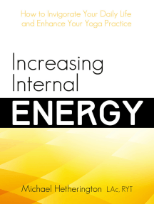 Increasing Internal Energy: How to Invigorate Your Daily Life and Enhance Your Yoga Practice
