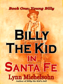 Billy the Kid in Santa Fe: Wild West History, Outlaw Legends, and the City at the End of the Santa Fe Trail. A Non-Fiction Trilogy. Book One: Young Billy