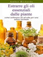 Estrarre gli oli essenziali dalle piante