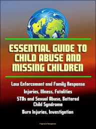 Essential Guide to Child Abuse and Missing Children