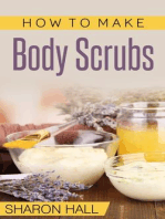How To Make Body Scrubs (Skin Care Guides, #3)