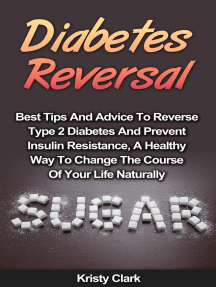 Diabetes Reversal: Best Tips And Advice To Reverse Type 2 Diabetes And Prevent Insulin Resistance, A Healthy Way To Change The Course Of Your Life Naturally.