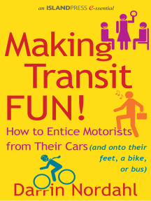 Making Transit Fun!: How to Entice Motorists from Their Cars (and onto their feet, a bike, or bus)