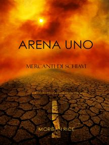 Arena Uno: Mercanti Di Schiavi (Libro #1 Della Trilogia Della Sopravvivenza)