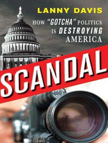 "Scandal: How ""Gotcha"" Politics Is Destroying America"