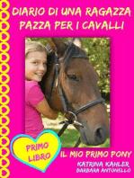 Diario di una ragazza pazza per i cavalli - Il mio primo pony - Primo Libro