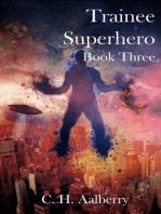 Trainee Superhero (Book Three)