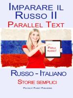 Imparare Russo II - Parallel Text - Storie semplici (Russo - Italiano)