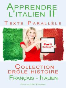 Apprendre l'italien II - Texte parallèle - Collection drôle histoire (Français - Italien)