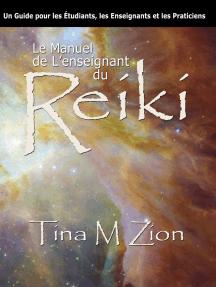 Le Manuel de Lenseignant du Reiki: Un Guide pour les Étudiants, les Enseignants et les Practiciens