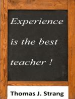 Experience Is The Best Teacher