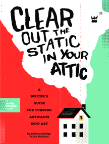 Clear Out the Static in Your Attic: A Writer's Guide for Turning Artifacts Into Art