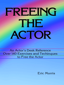 Freeing the Actor: An Actor's Desk Reference. Over 140 Exercises and Techniques to Free the Actor