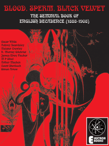 Blood, Sperm, Black Velvet: The Seminal Book Of English Decadence (1888-1908)