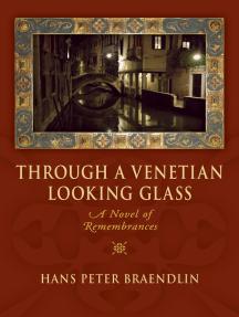 Through a Venetian Looking Glass: A Novel of Remembrances