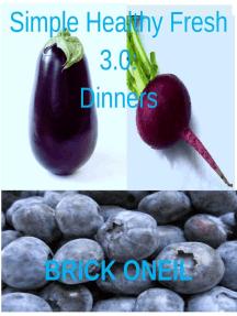 Simple Healthy Fresh 3.0: Dinners