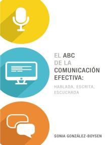El ABC de la comunicación efectiva: hablada, escrita y escuchada