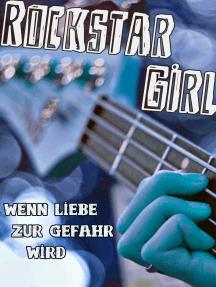 Rockstar Girl: Wenn Liebe zur Gefahr wird