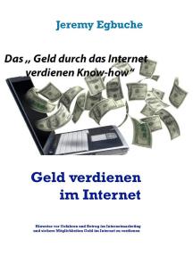 Geld verdienen im Internet: Erfolgreiche Möglichkeiten im Internet Geld zu verdienen für Anfänger und Fortgeschrittene