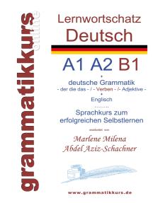 Lernwortschatz deutsch A1 A2 B1: Sprachkurs  deutsch zum erfolgreichen Selbstlernen