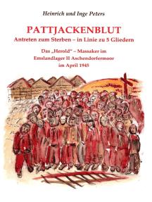 """Pattjackenblut: Antreten zum Sterben-in Linie zu 5  Gliedern. Das """"Herold"""" - Massaker im Emslandlager II Aschendorfermoor im April 1945"""