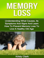 Memory Loss - Understanding What Causes, Its Symptoms And Signs And Learn How To Prevent Memory Loss To Live A Healthy Old Age. (Memory Loss Book Series, #1)