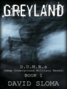 Greyland: D.U.M.B.s (Deep Underground Military Bases) - Book 1: D.U.M.B.s (Deep Underground Military Bases), #1