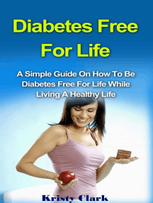 Diabetes Free For Life - A Simple Guide On How To Be Diabetes Free For Life While Living A Healthy Life. (Diabetes Book Series, #1)