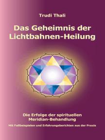 Das Geheimnis der Lichtbahnen-Heilung: Die Erfolge der spirituellen Meridian-Behandlung