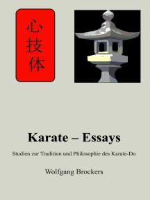 Karate – Essays: Studien zur Tradition und Philosophie des Karate – Do