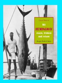 Mit Hemingway essen, trinken und reisen: Rezepte, Drinks & Stories