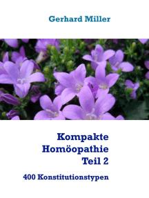 Kompakte Homöopathie Teil 2: 400 Konstitutionstypen
