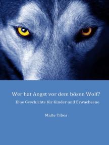 Wer hat Angst vor dem bösen Wolf?: Eine Geschichte für Kinder und Erwachsene