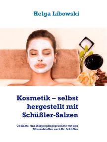 Kosmetik – selbst hergestellt mit Schüßler-Salzen: Gesichts- und Körperpflegeprodukte mit den Mineralstoffen nach Dr. Schüßler