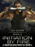 Initiation by Fire (Underground, #3)
