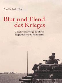Blut und Elend des Krieges: Geschwisterwege 1941/45 - Tagebücher aus Pommern